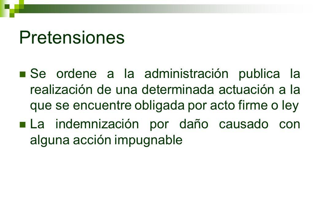 Pretensiones Se ordene a la administración publica la realización de una determinada actuación a la que se encuentre obligada por acto firme o ley.