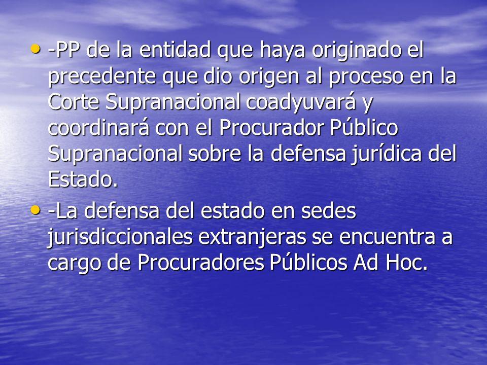 -PP de la entidad que haya originado el precedente que dio origen al proceso en la Corte Supranacional coadyuvará y coordinará con el Procurador Público Supranacional sobre la defensa jurídica del Estado.