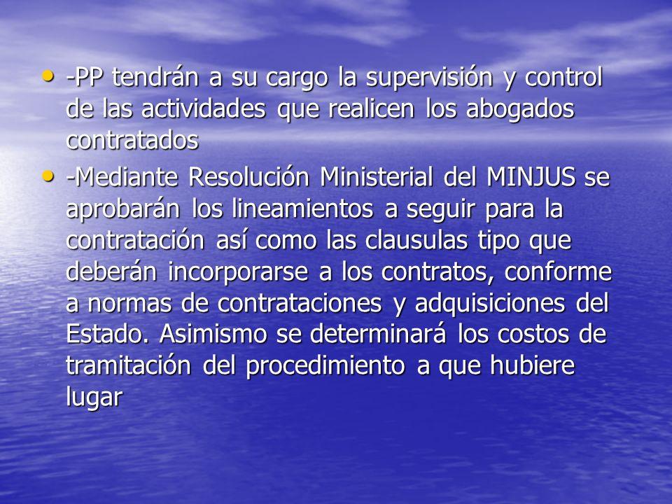 -PP tendrán a su cargo la supervisión y control de las actividades que realicen los abogados contratados