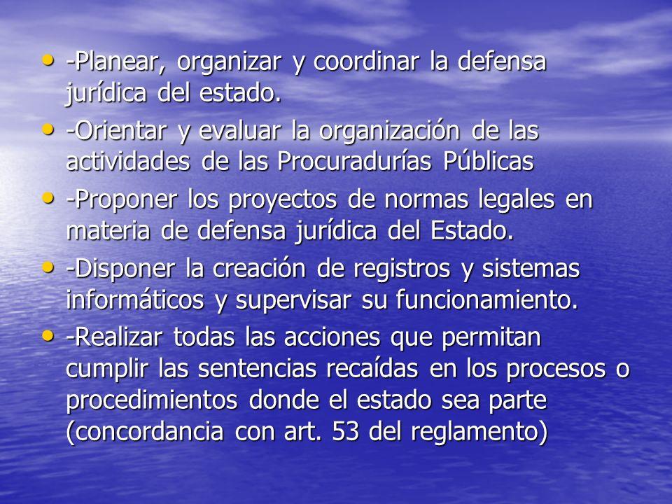 -Planear, organizar y coordinar la defensa jurídica del estado.