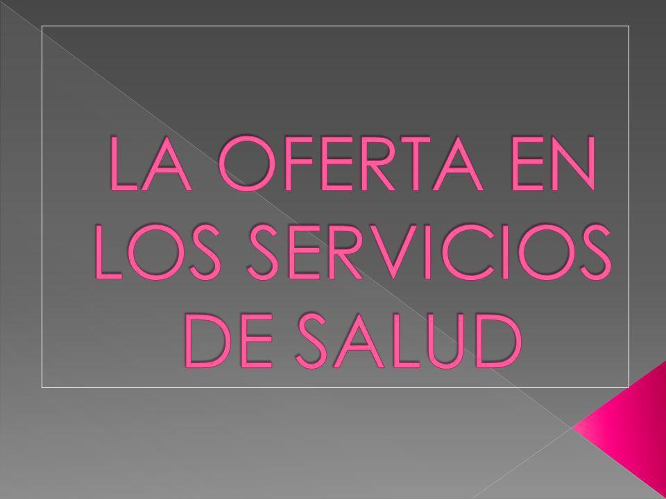 LA OFERTA EN LOS SERVICIOS DE SALUD