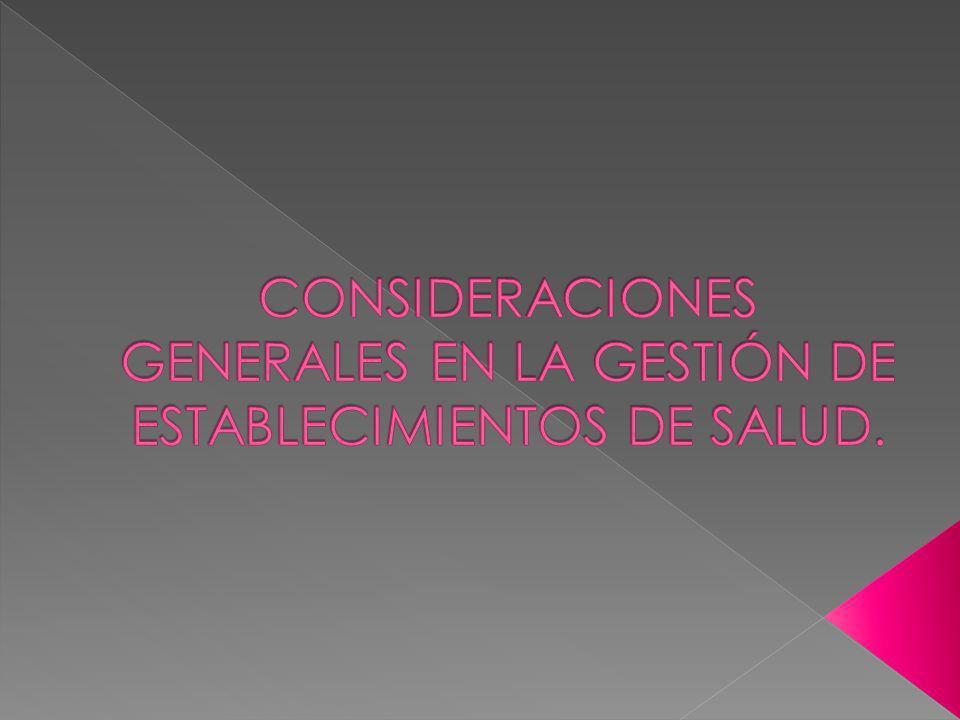 CONSIDERACIONES GENERALES EN LA GESTIÓN DE ESTABLECIMIENTOS DE SALUD.
