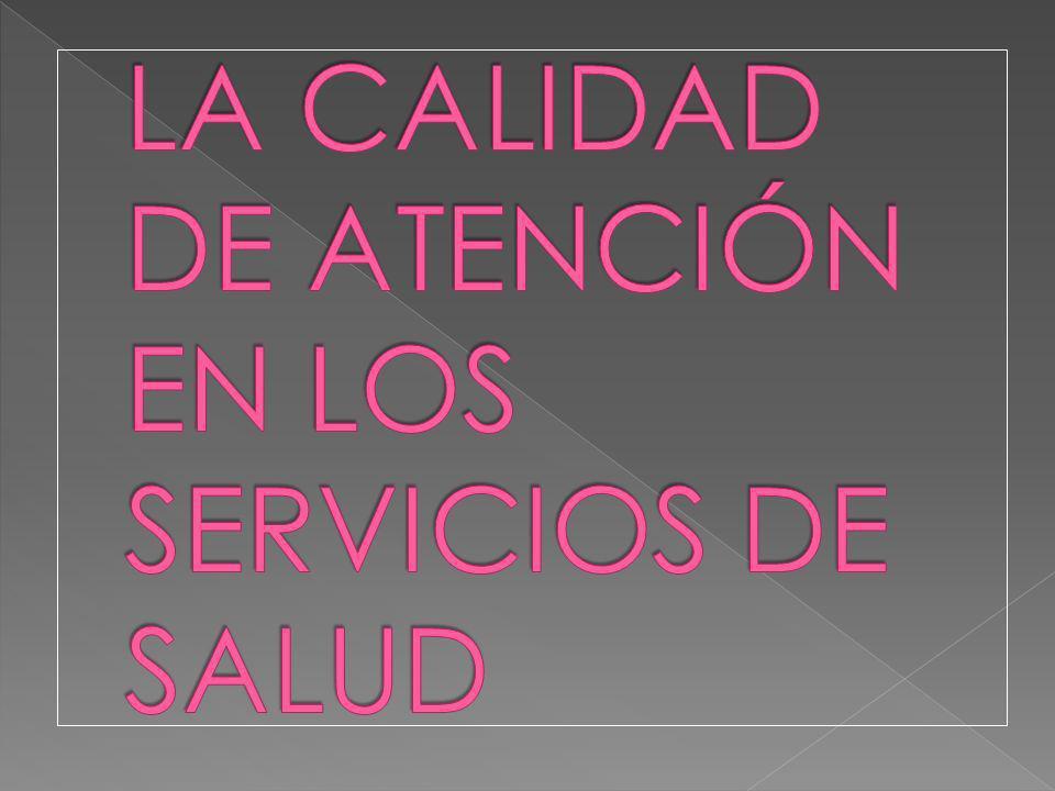 LA CALIDAD DE ATENCIÓN EN LOS SERVICIOS DE SALUD