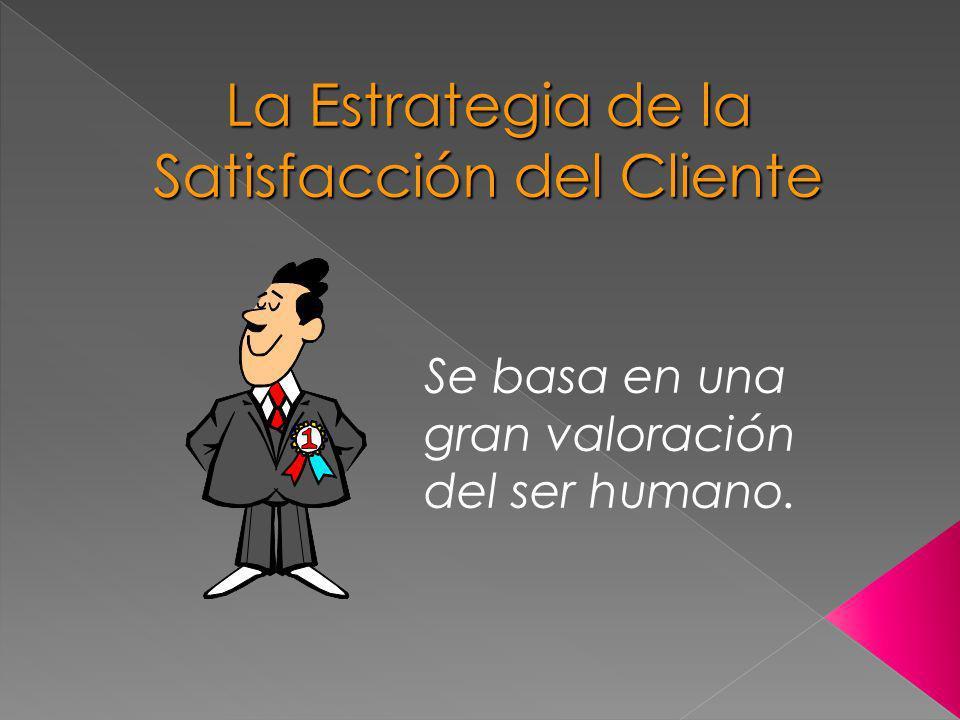 La Estrategia de la Satisfacción del Cliente