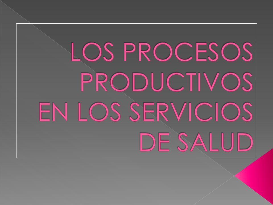 LOS PROCESOS PRODUCTIVOS EN LOS SERVICIOS DE SALUD