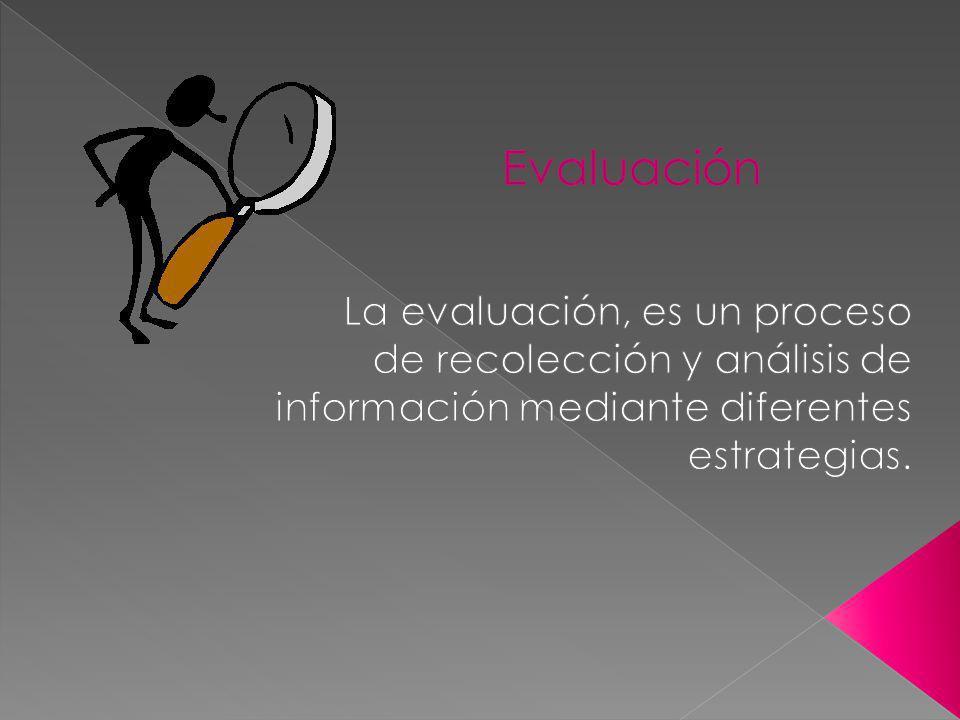 Evaluación La evaluación, es un proceso