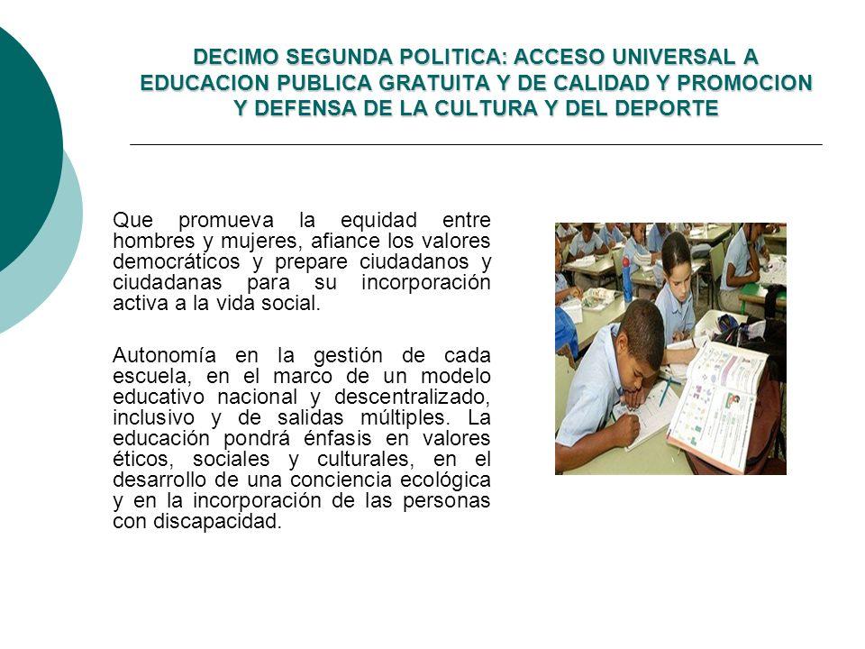 DECIMO SEGUNDA POLITICA: ACCESO UNIVERSAL A EDUCACION PUBLICA GRATUITA Y DE CALIDAD Y PROMOCION Y DEFENSA DE LA CULTURA Y DEL DEPORTE