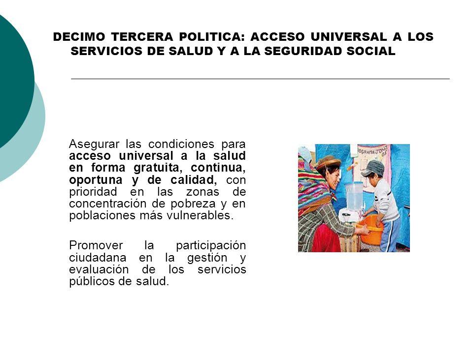 DECIMO TERCERA POLITICA: ACCESO UNIVERSAL A LOS SERVICIOS DE SALUD Y A LA SEGURIDAD SOCIAL