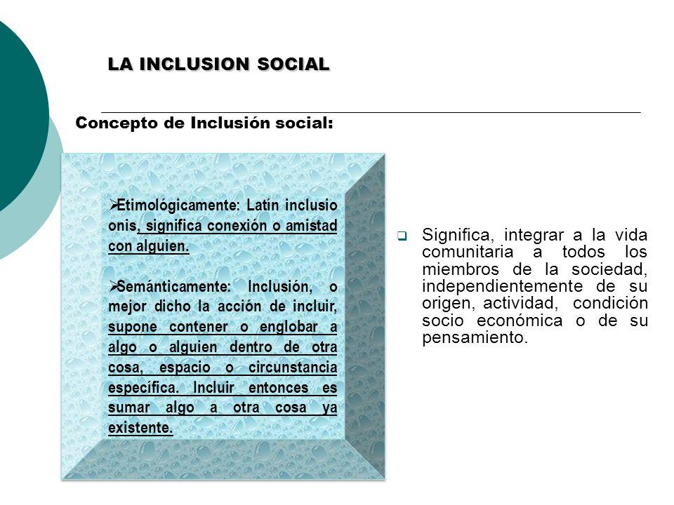 LA INCLUSION SOCIAL Concepto de Inclusión social: