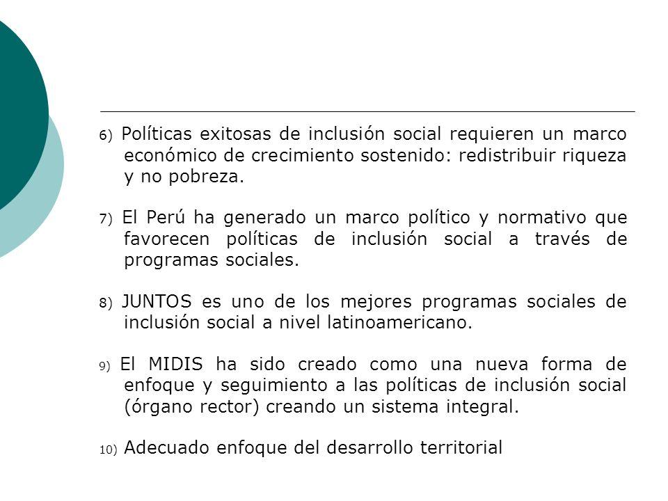 6) Políticas exitosas de inclusión social requieren un marco económico de crecimiento sostenido: redistribuir riqueza y no pobreza.