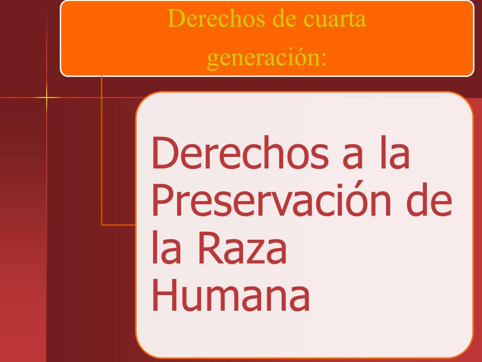 Derechos de cuarta generación: Derechos a la Preservación de la Raza Humana