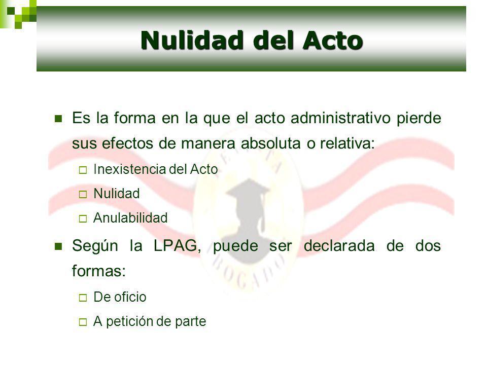 Nulidad del Acto Es la forma en la que el acto administrativo pierde sus efectos de manera absoluta o relativa: