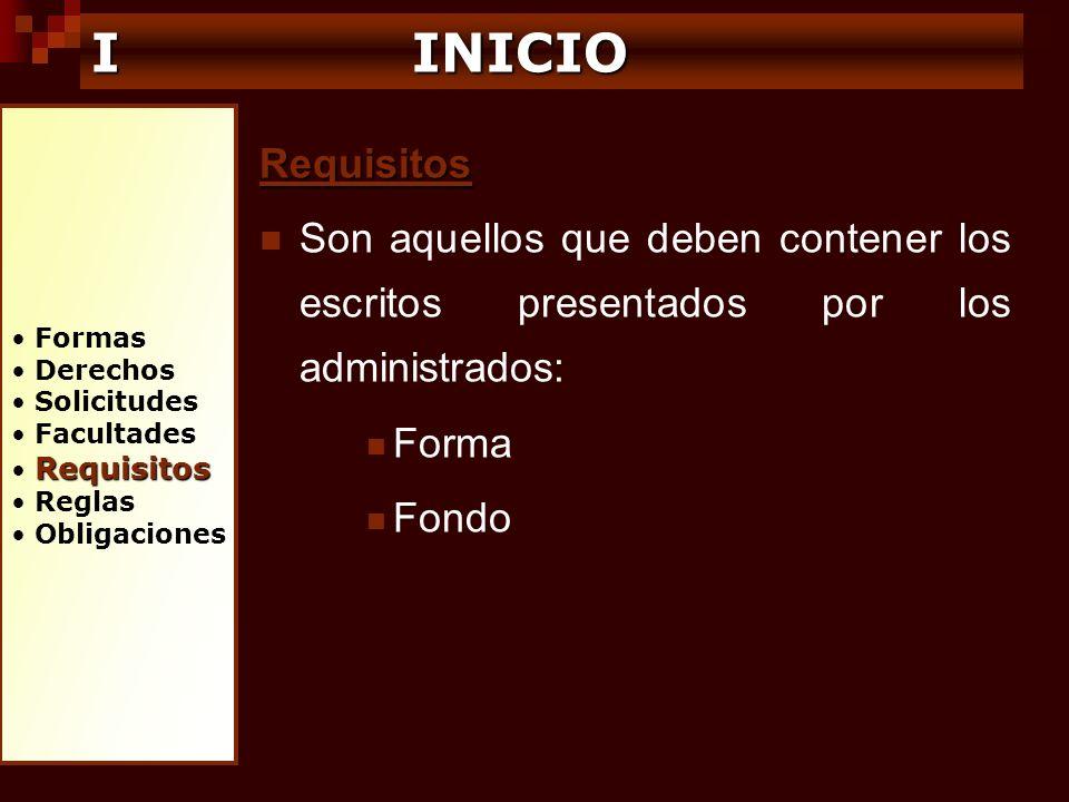 I INICIO Formas. Derechos. Solicitudes. Facultades. Requisitos. Reglas. Obligaciones. Requisitos.