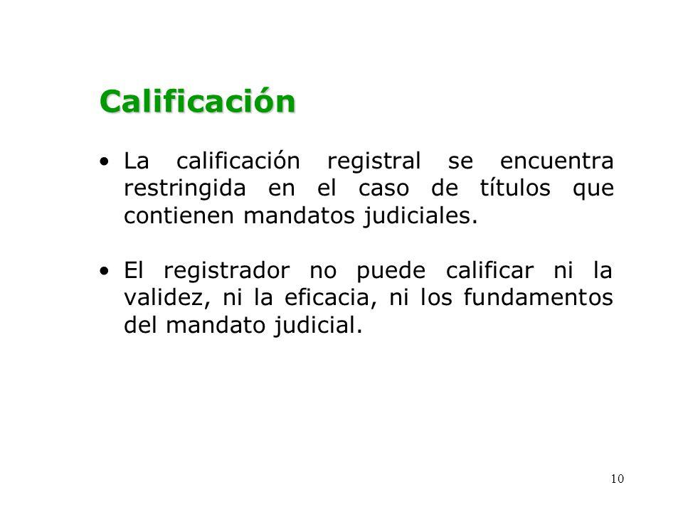 Calificación La calificación registral se encuentra restringida en el caso de títulos que contienen mandatos judiciales.