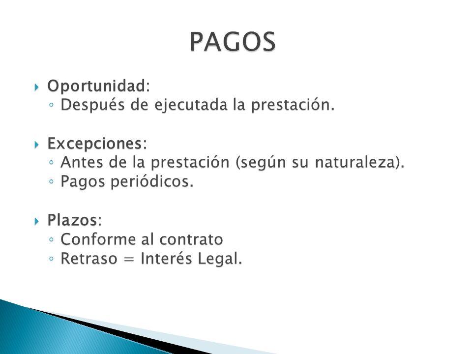 PAGOS Oportunidad: Después de ejecutada la prestación. Excepciones: