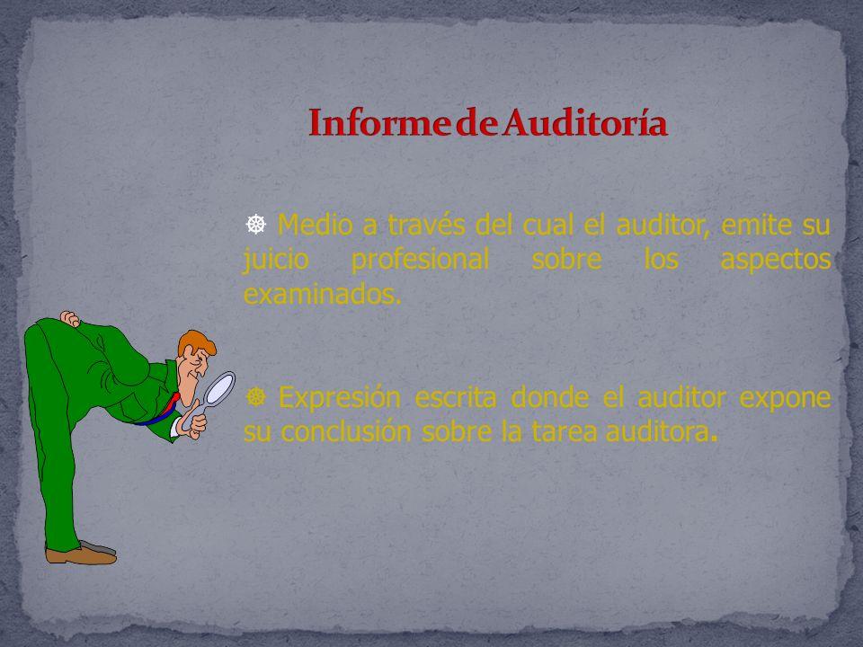 Informe de Auditoría Medio a través del cual el auditor, emite su juicio profesional sobre los aspectos examinados.