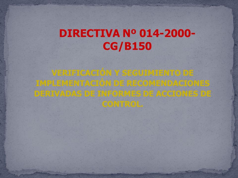 DIRECTIVA Nº 014-2000-CG/B150 VERIFICACIÓN Y SEGUIMIENTO DE IMPLEMENTACIÓN DE RECOMENDACIONES DERIVADAS DE INFORMES DE ACCIONES DE CONTROL.