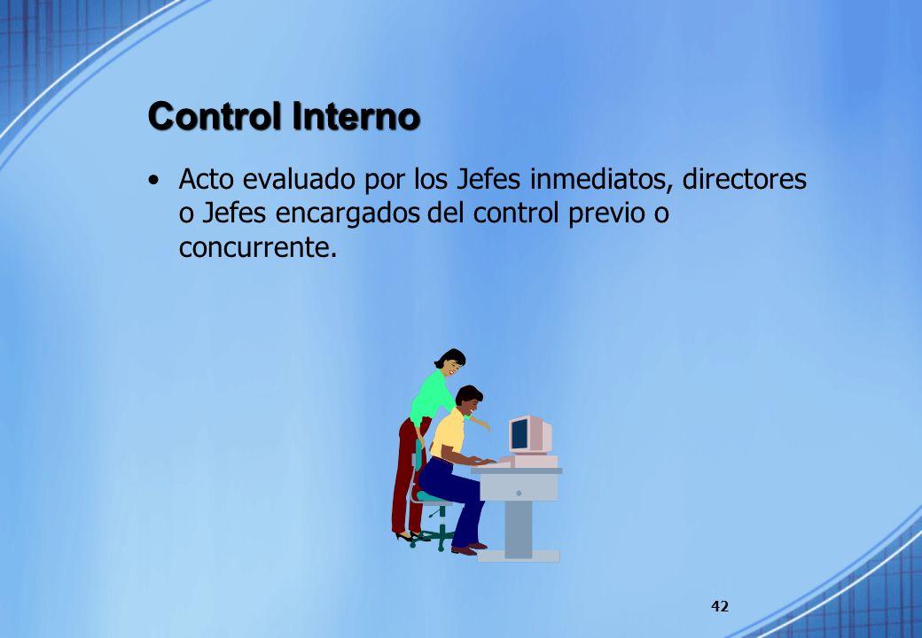 Control InternoActo evaluado por los Jefes inmediatos, directores o Jefes encargados del control previo o concurrente.