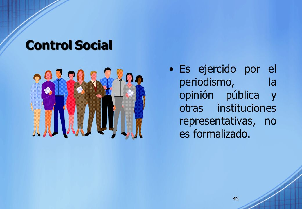 Control SocialEs ejercido por el periodismo, la opinión pública y otras instituciones representativas, no es formalizado.