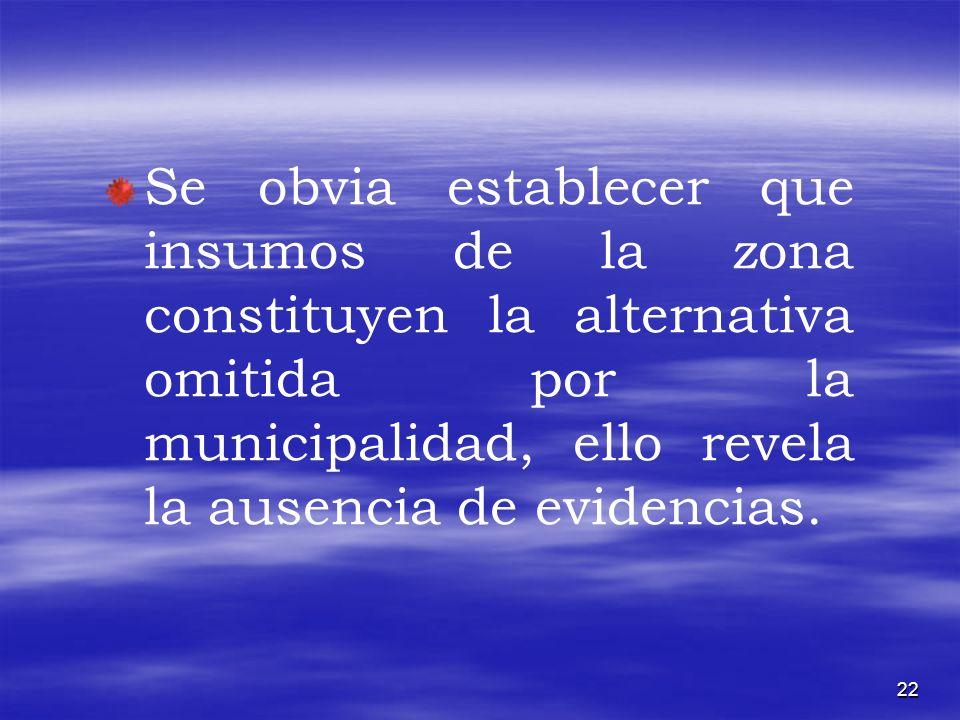 Se obvia establecer que insumos de la zona constituyen la alternativa omitida por la municipalidad, ello revela la ausencia de evidencias.