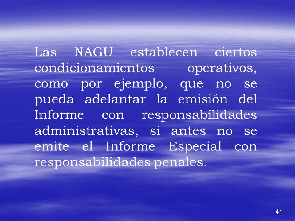 Las NAGU establecen ciertos condicionamientos operativos, como por ejemplo, que no se pueda adelantar la emisión del Informe con responsabilidades administrativas, si antes no se emite el Informe Especial con responsabilidades penales.