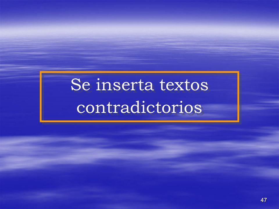 Se inserta textos contradictorios