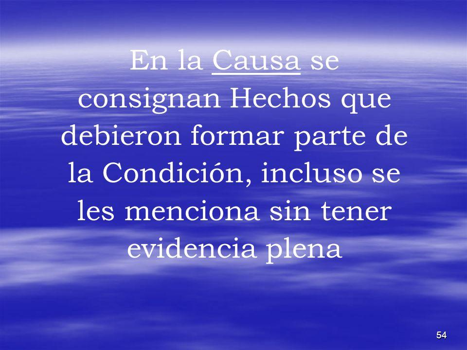 En la Causa se consignan Hechos que debieron formar parte de la Condición, incluso se les menciona sin tener evidencia plena