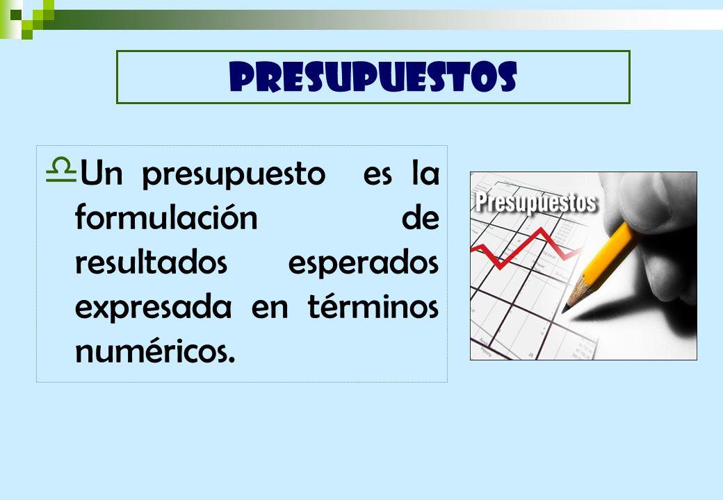 PRESUPUESTOSUn presupuesto es la formulación de resultados esperados expresada en términos numéricos.
