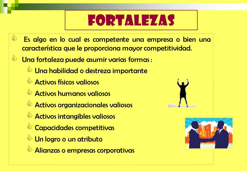 fortalezas Es algo en lo cual es competente una empresa o bien una característica que le proporciona mayor competitividad.