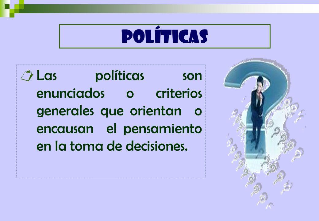 POLÍTICAS Las políticas son enunciados o criterios generales que orientan o encausan el pensamiento en la toma de decisiones.