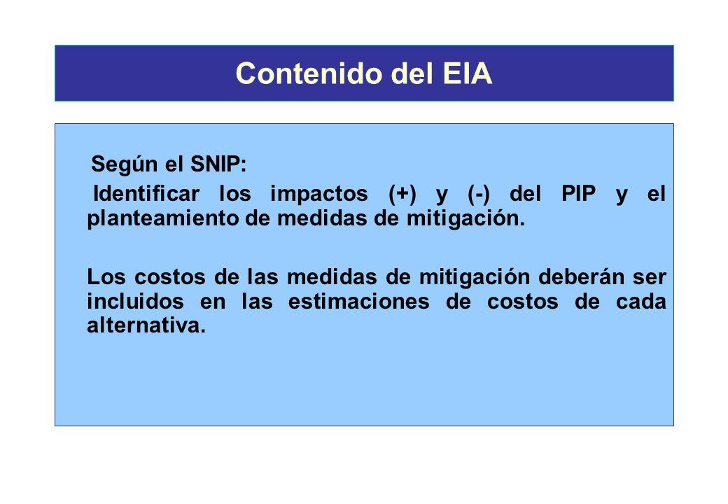 Contenido del EIASegún el SNIP: Identificar los impactos (+) y (-) del PIP y el planteamiento de medidas de mitigación.