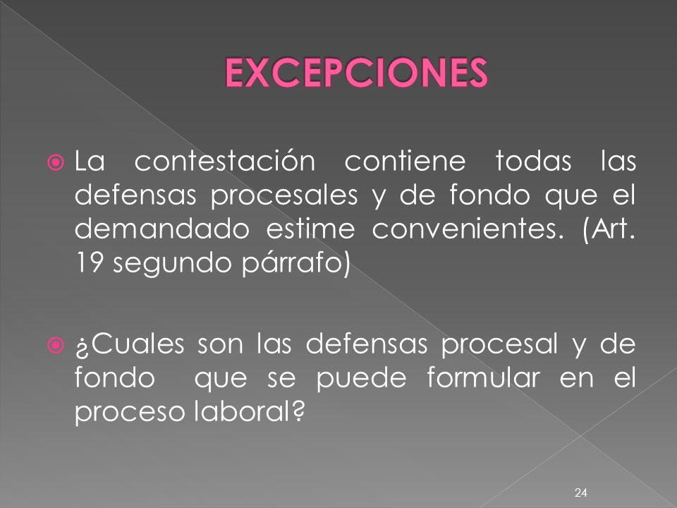 EXCEPCIONES La contestación contiene todas las defensas procesales y de fondo que el demandado estime convenientes. (Art. 19 segundo párrafo)
