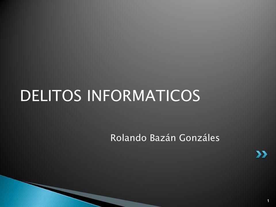 DELITOS INFORMATICOS Rolando Bazán Gonzáles