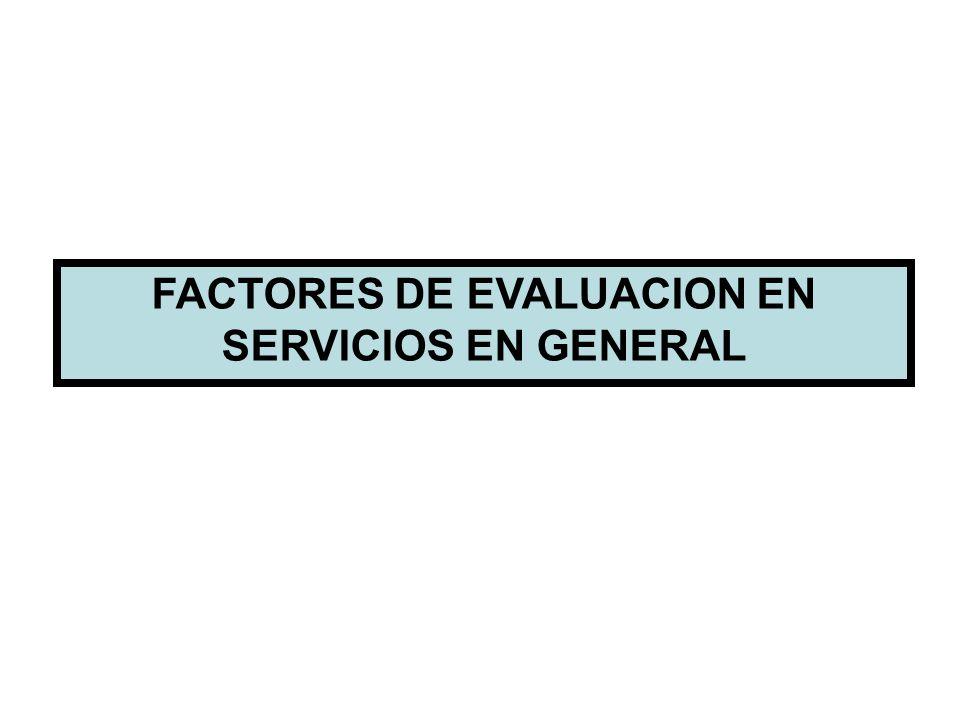 FACTORES DE EVALUACION EN SERVICIOS EN GENERAL