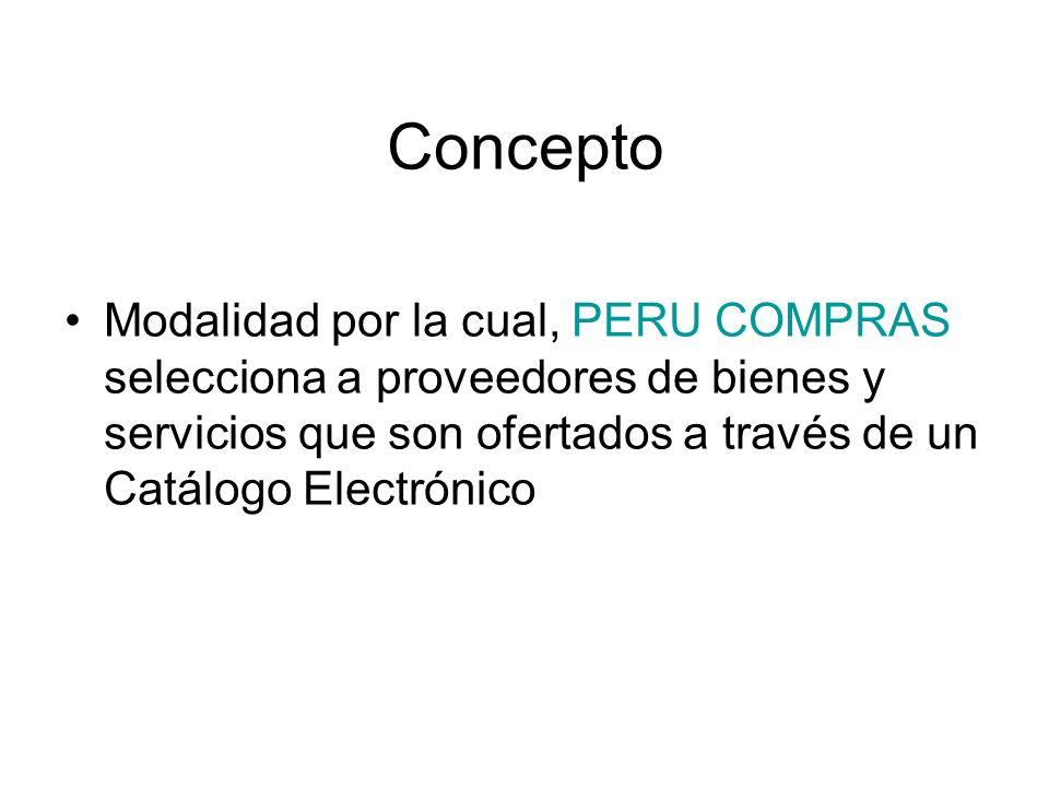 Concepto Modalidad por la cual, PERU COMPRAS selecciona a proveedores de bienes y servicios que son ofertados a través de un Catálogo Electrónico.