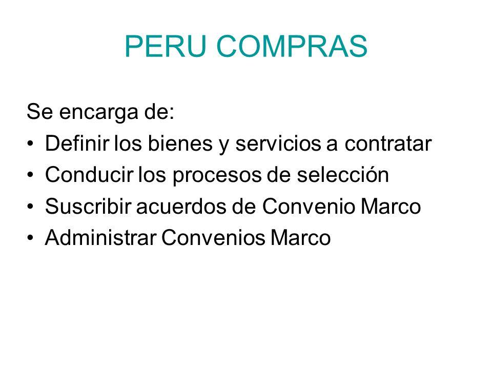 PERU COMPRAS Se encarga de: Definir los bienes y servicios a contratar