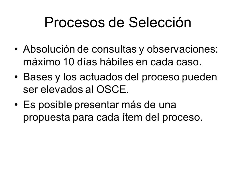 Procesos de Selección Absolución de consultas y observaciones: máximo 10 días hábiles en cada caso.