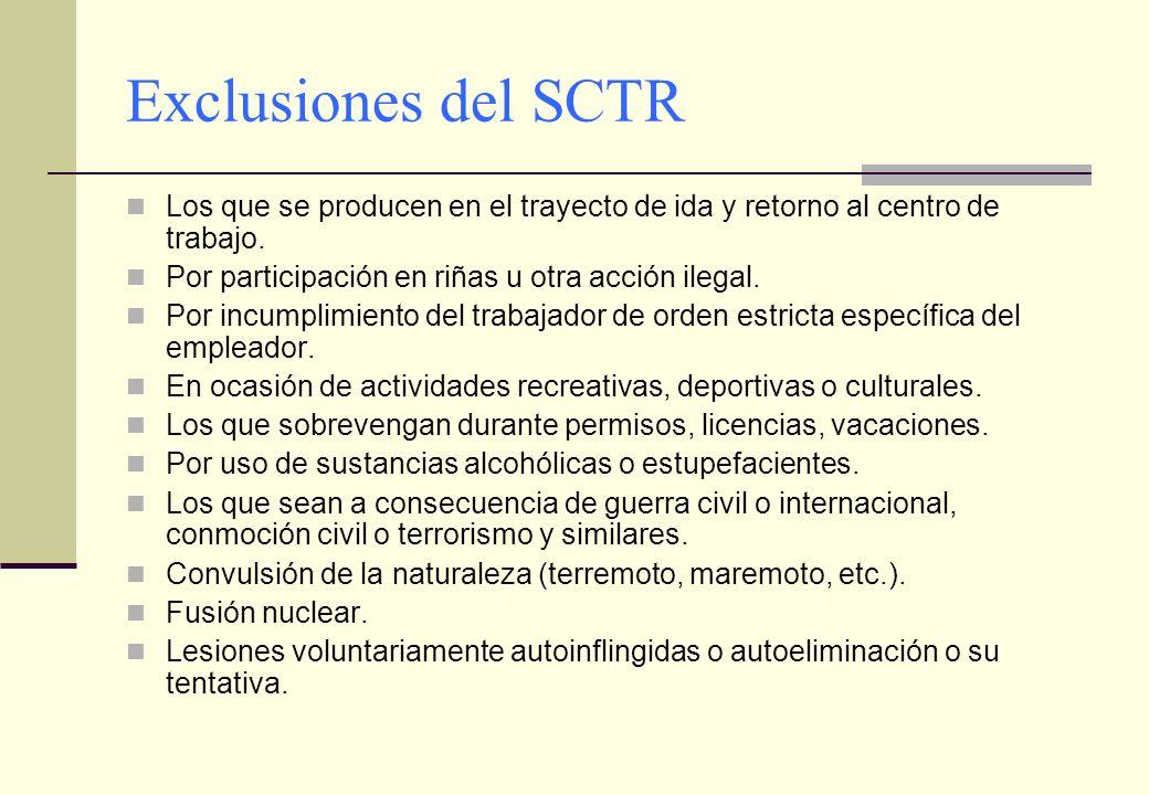 Exclusiones del SCTR Los que se producen en el trayecto de ida y retorno al centro de trabajo. Por participación en riñas u otra acción ilegal.