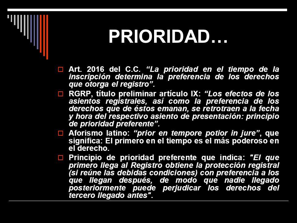 PRIORIDAD… Art. 2016 del C.C. La prioridad en el tiempo de la inscripción determina la preferencia de los derechos que otorga el registro .