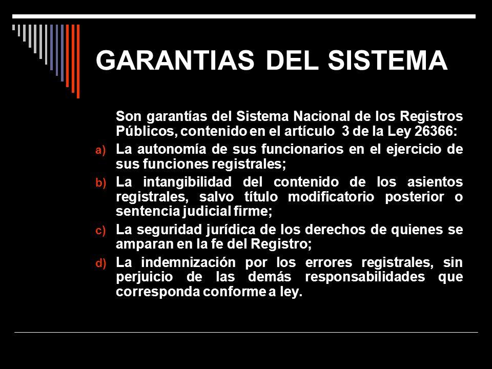 GARANTIAS DEL SISTEMA Son garantías del Sistema Nacional de los Registros Públicos, contenido en el artículo 3 de la Ley 26366: