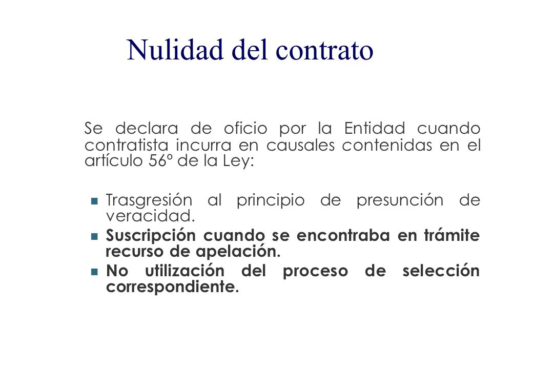 Nulidad del contrato Se declara de oficio por la Entidad cuando contratista incurra en causales contenidas en el artículo 56º de la Ley: