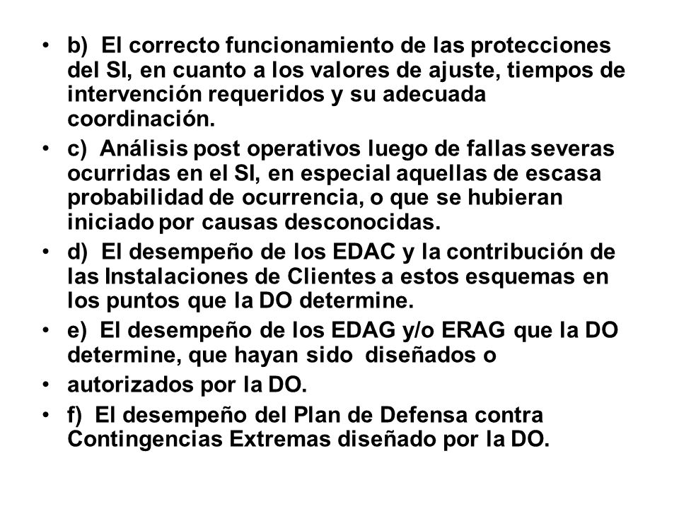 b) El correcto funcionamiento de las protecciones del SI, en cuanto a los valores de ajuste, tiempos de intervención requeridos y su adecuada coordinación.