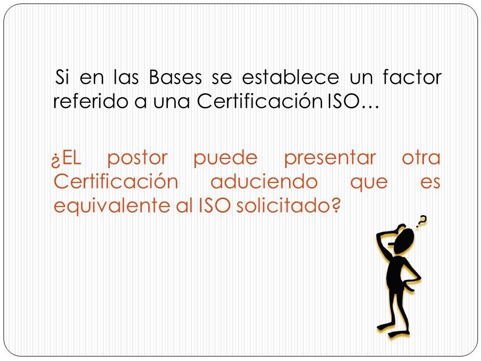 Si en las Bases se establece un factor referido a una Certificación ISO…