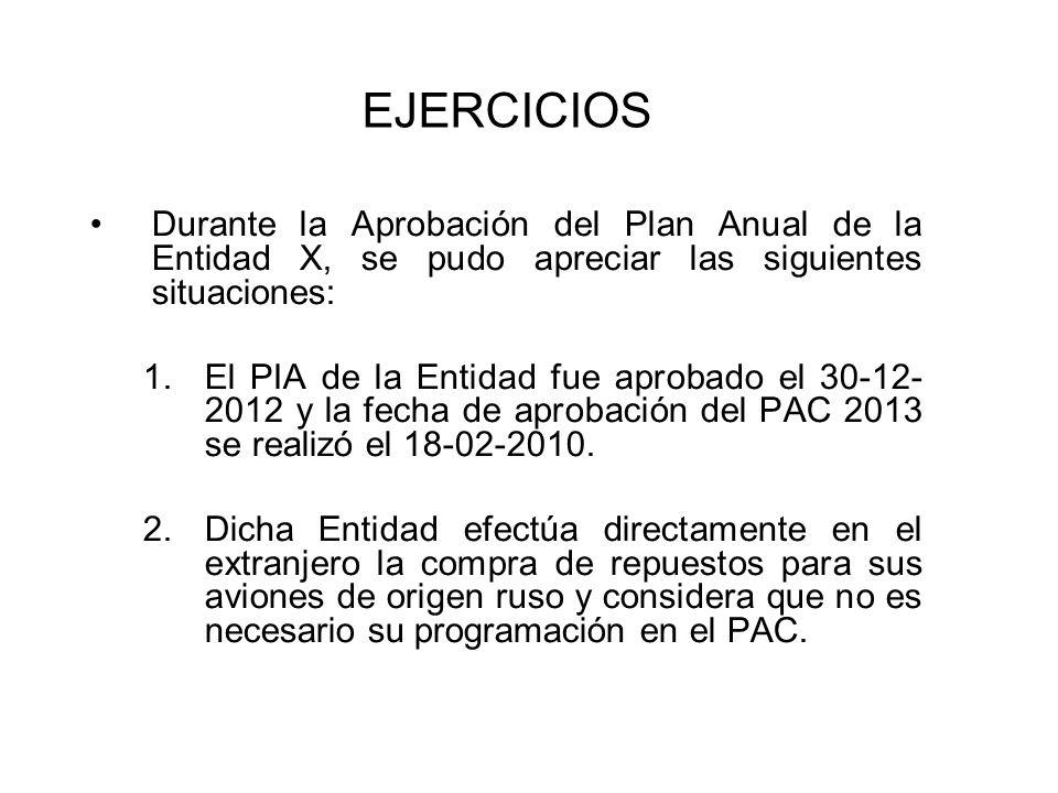 EJERCICIOS Durante la Aprobación del Plan Anual de la Entidad X, se pudo apreciar las siguientes situaciones: