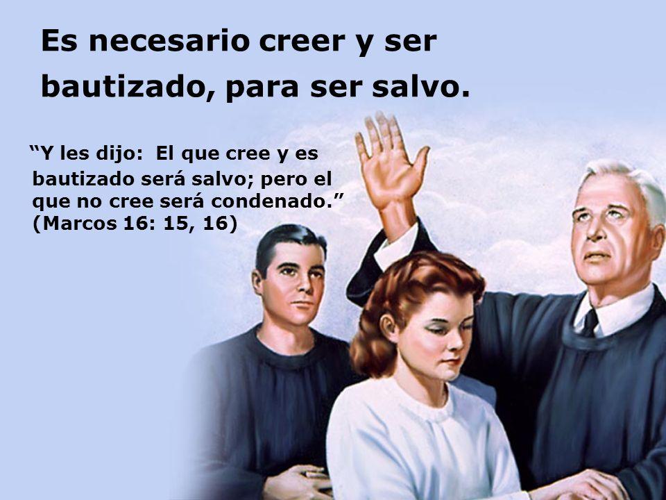 Es necesario creer y ser bautizado, para ser salvo.