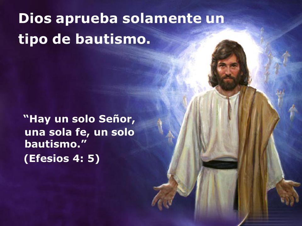 Dios aprueba solamente un tipo de bautismo.