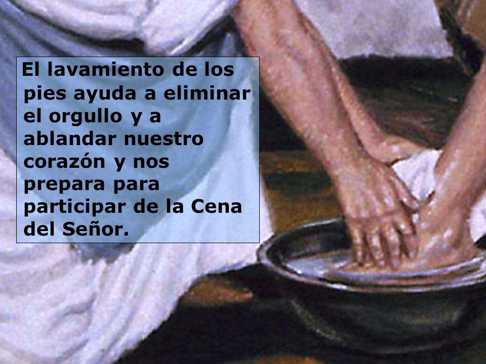 El lavamiento de los pies ayuda a eliminar el orgullo y a ablandar nuestro corazón y nos prepara para participar de la Cena del Señor.