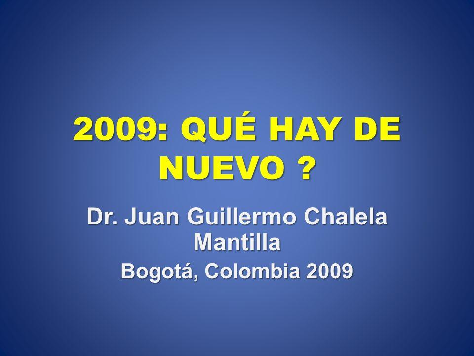 Dr. Juan Guillermo Chalela Mantilla Bogotá, Colombia 2009