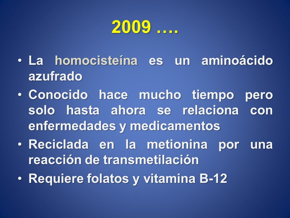 2009 …. La homocisteína es un aminoácido azufrado