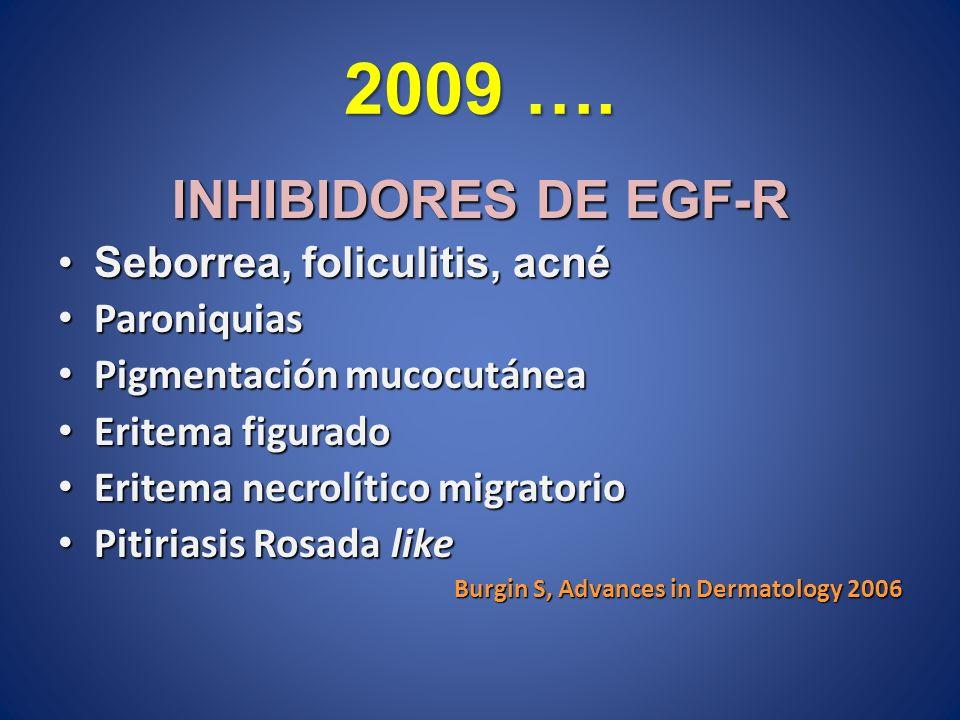 2009 …. INHIBIDORES DE EGF-R Seborrea, foliculitis, acné Paroniquias